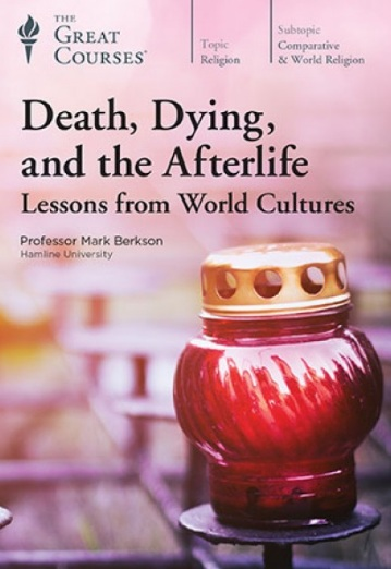 Video – TGC – Death, Dying, and the Afterlife: Lessons from World Cultures                    # 1309